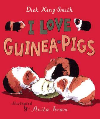 I Love Guinea Pigs By King-Smith, Dick/ Jeram, Anita (ILT)